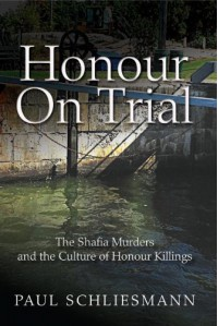 Honour on Trial: The Shafia Murders and the Culture of Honour Killings - Paul Schliesmann