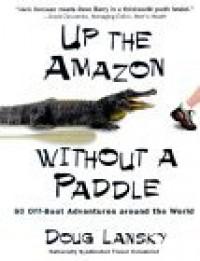 Up the Amazon Without a Paddle - Doug Lansky