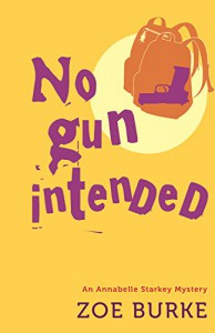 No Gun Intended: An Annabelle Starkey Mystery (Annabelle Starkey Mysteries) - Zoe Burke