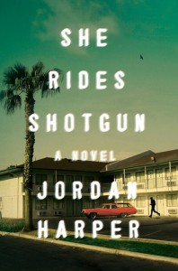 She Rides Shotgun: A Novel - Jordan Harper