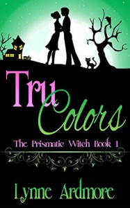 Tru Colors (The Prismatic Witch Book 1) - Lynne Ardmore