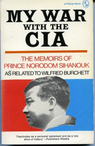 My War with the CIA: The Memoirs of Prince Norodom Sihanouk as Related to Wilfred Burchett -