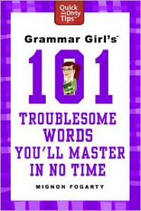 Grammar Girl's 101 Troublesome Words You'll Master in No Time - Mignon Fogarty