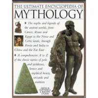 The Ultimate Encyclopedia of Mythology: An A-Z Guide to the Myths and Legends of the Ancient World - 'Arthur Cotterell',  'Rachael Cotterell'