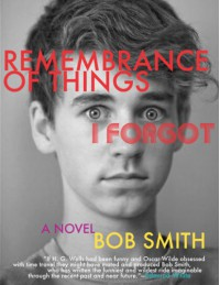 Remembrance of Things I Forgot: A Novel - Bob   Smith