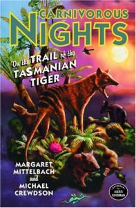 Carnivorous Nights: On the Trail of the Tasmanian Tiger - Margaret Mittelbach, Michael Crewdson