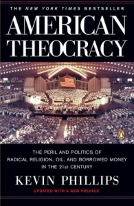 American Theocracy: The Peril and Politics of Radical Religion, Oil, and Borrowed Money in the 21st Century - Kevin Phillips