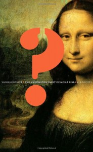 Vanished Smile: The Mysterious Theft of Mona Lisa - R.A. Scotti