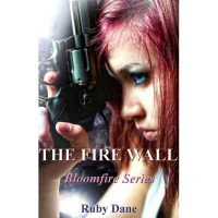 The Fire Wall (Bloomfire, #1) - Ruby Dane
