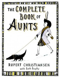 The Complete Book of Aunts - Rupert Christiansen