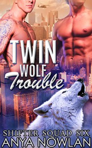 Twin Wolf Trouble: BBW Werewolf Navy SEAL Forbidden Pregnancy Menage Romance (Shifter Squad Six) - Anya Nowlan