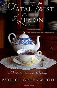A Fatal Twist of Lemon: A Wisteria Tearoom Mystery (Volume 1) Paperback July 31, 2012 - Patrice Greenwood