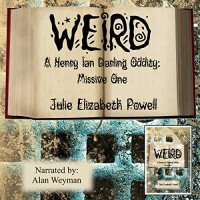Weird: A Henry Ian Darling Oddity: Missive One - Julie Elizabeth Powell, Julie Elizabeth Powell, Alan Weyman