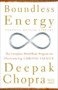 Boundless Energy: The Complete Mind/Body Program for Overcoming Chronic Fatigue - Deepak Chopra
