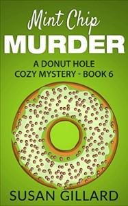 Mint Chip Murder: A Donut Hole Cozy Mystery - Book 6 - Susan Gillard