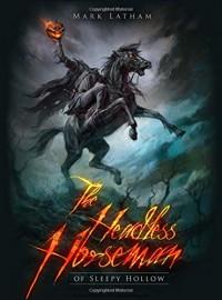 The Headless Horseman of Sleepy Hollow (Dark) - Mark Latham