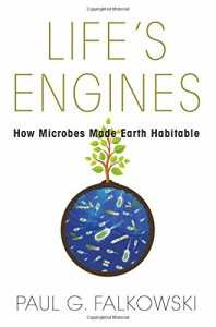 Life's Engines: How Microbes Made Earth Habitable (Science Essentials) - Paul G. Falkowski