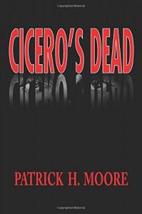 Cicero's Dead - Patrick H. Moore