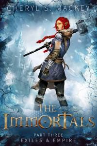 Exiles & Empire (The Immortals #3) - Cheryl Mackey