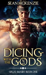 Dicing with the Gods: Grug Smash Book 1 (Grug Smash Novels) - Sean McKenzie