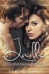 Lucille (White Wolf Matriarchs Book 3) - Desi DeOrto, Eagle Eye Editing, Crystal Dawn