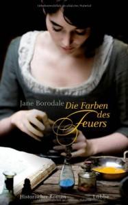 Die Farben des Feuers: Historischer Roman - Jane Borodale, Gabi Reichart-Schmitz