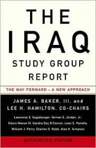 The Iraq Study Group Report: The Way Forward - A New Approach - Iraq Study Group, James A. Baker III, Lee H. Hamilton