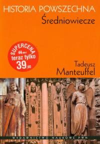Historia Powszechna. Średniowiecze - Tadeusz Manteuffel