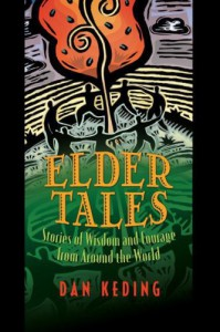 Elder Tales: Stories of Wisdom and Courage from Around the World - Dan Keding