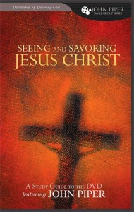 Seeing and Savoring Jesus Christ (A Study Guide to the DVD Featuring John Piper) (John Piper Small Group) - John Piper
