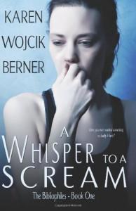 A Whisper to a Scream - Karen Wojcik Berner