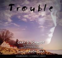 Trouble - Gary D. Schmidt, Jason Culp