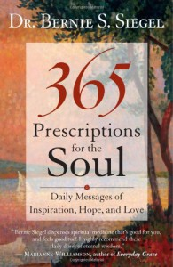 365 Prescriptions for the Soul: Daily Messages of Inspiration, Hope, and Love - Dr. Bernie S. Siegel