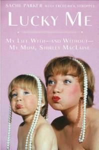 Lucky Me: My Life With--and Without--My Mom, Shirley MacLaine - Sachi Parker