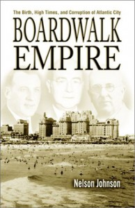 Boardwalk Empire: The Birth, High Times, and Corruption of Atlantic City - Nelson Johnson