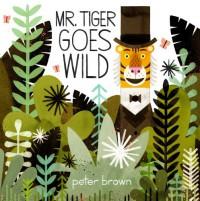 Mr. Tiger Goes Wild - Peter  Brown
