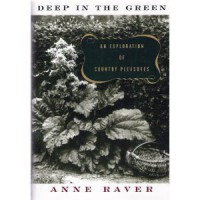 Deep In The Green: An Exploration of Country Pleasures - Anne Raver