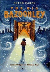 The Big Bazoohley - Peter Carey;Abira Ali (Illustrator)