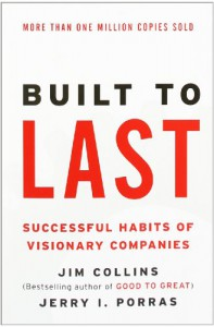Built to Last: Successful Habits of Visionary Companies (Harper Business Essentials) - Jim Collins, Jerry I. Porras, Jim Collins