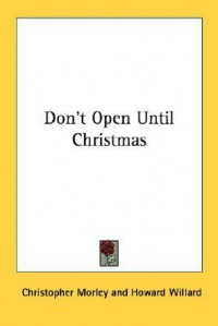 Don't Open Until Christmas - Christopher Morley