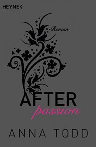 After passion: AFTER 1 - Roman - Anna Todd, Corinna Vierkant-Enßlin, Julia Walther