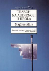 Trzech na audiencji u króla - Magnus Mills