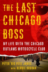 The Last Chicago Boss: My Life with the Chicago Outlaws Motorcycle Club - Kerrie Droban, Peter 'Big Pete' James