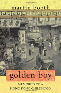 Golden Boy: Memories of a Hong Kong Childhood - Martin Booth