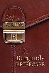 The Burgundy Briefcase - Roberta Burton