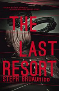 Last Resort: A Lori Anderson Short Story (Rookie Bounty Hunter) - Steph Broadribb