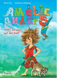 Amelie Anders stellt die Welt auf den Kopf - Micha Rau, Kathleen Hoffmann