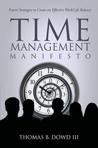 Time Management Manifesto: Expert Strategies to Create an Effective Work/Life Balance - Thomas B. Dowd III
