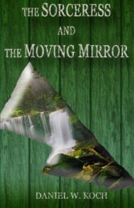 The Sorceress and the Moving Mirror (The Sellador Collection) (Volume 1) - Daniel W. Koch