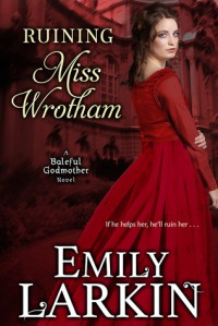 Ruining Miss Wrotham (Baleful Godmother Historical Romance Series Book 5) - Emily Larkin